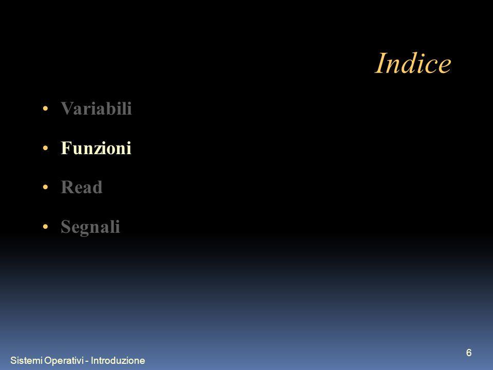 Sistemi Operativi - Introduzione 6 Indice Variabili Funzioni Read Segnali