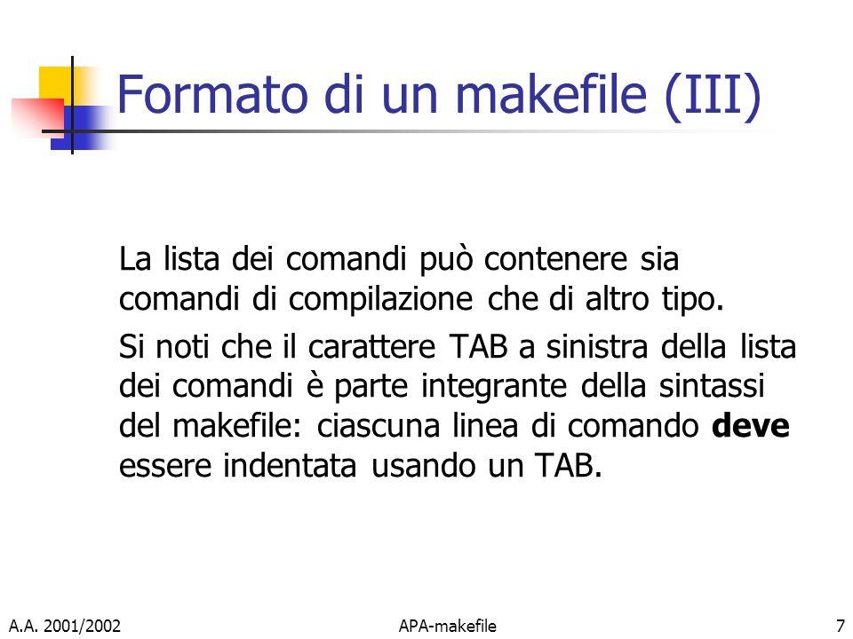 A.A. 2001/2002APA-makefile7 Formato di un makefile (III) La lista dei comandi può contenere sia comandi di compilazione che di altro tipo. Si noti che