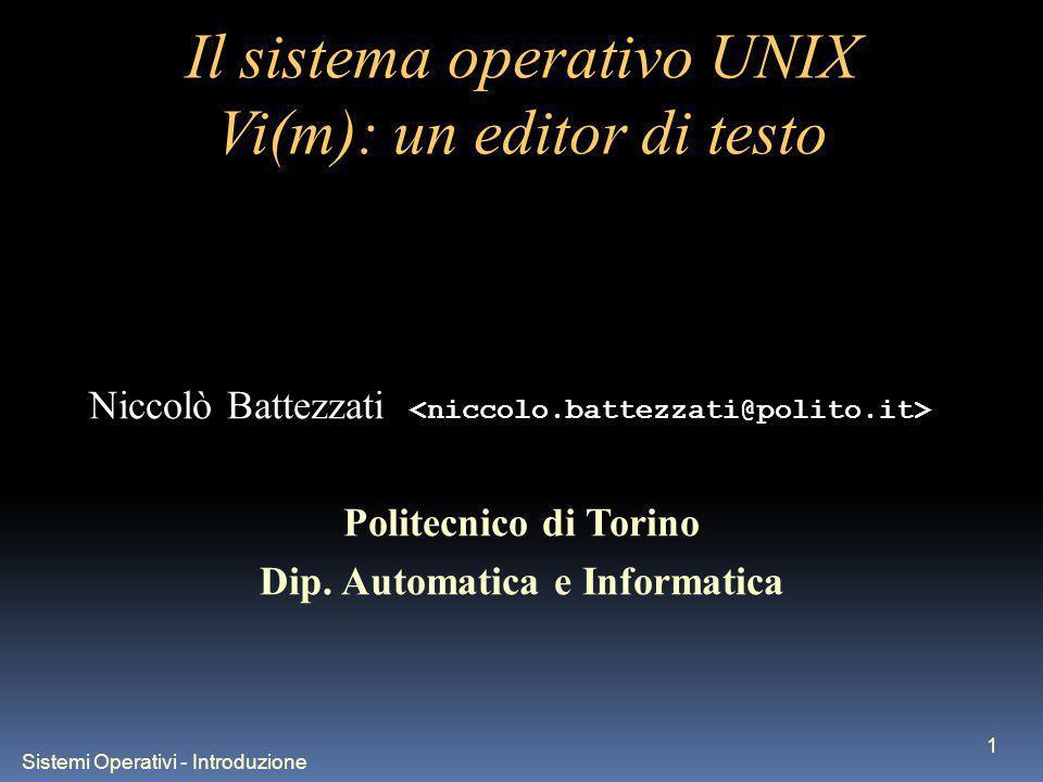 Sistemi Operativi - Introduzione 1 Il sistema operativo UNIX Vi(m): un editor di testo Niccolò Battezzati Politecnico di Torino Dip.
