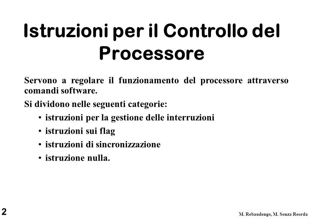 2 M. Rebaudengo, M. Sonza Reorda Istruzioni per il Controllo del Processore Servono a regolare il funzionamento del processore attraverso comandi soft