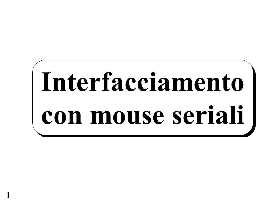 1 Interfacciamento con mouse seriali