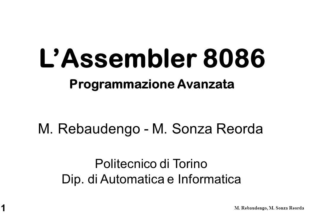 1 M. Rebaudengo, M. Sonza Reorda Politecnico di Torino Dip. di Automatica e Informatica M. Rebaudengo - M. Sonza Reorda LAssembler 8086 Programmazione