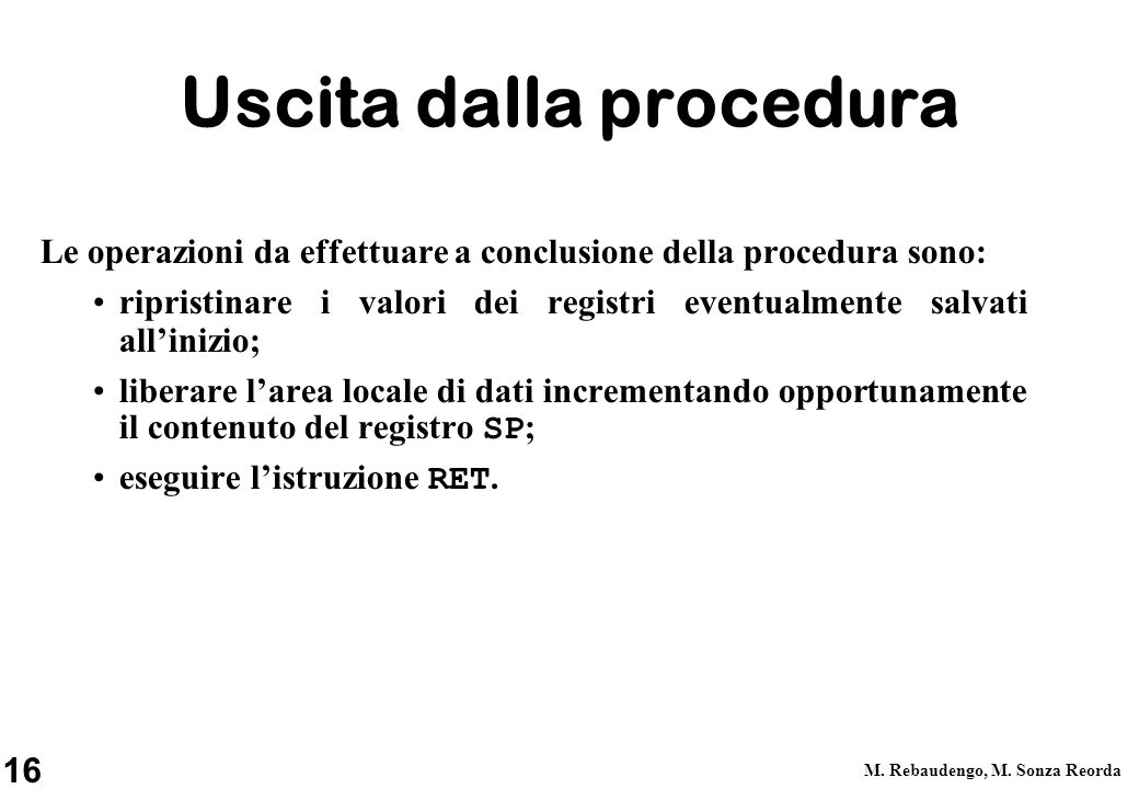 16 M. Rebaudengo, M. Sonza Reorda Uscita dalla procedura Le operazioni da effettuare a conclusione della procedura sono: ripristinare i valori dei reg