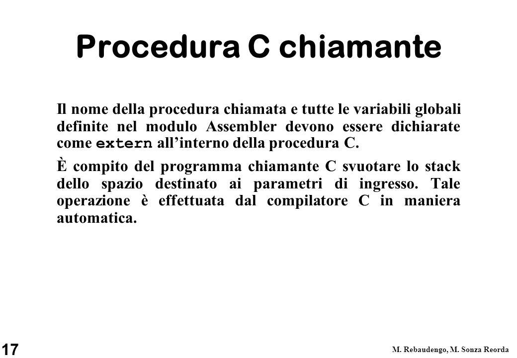 17 M. Rebaudengo, M. Sonza Reorda Procedura C chiamante Il nome della procedura chiamata e tutte le variabili globali definite nel modulo Assembler de