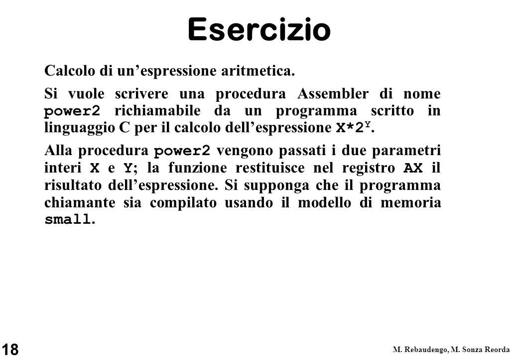 18 M. Rebaudengo, M. Sonza Reorda Esercizio Calcolo di unespressione aritmetica. Si vuole scrivere una procedura Assembler di nome power2 richiamabile