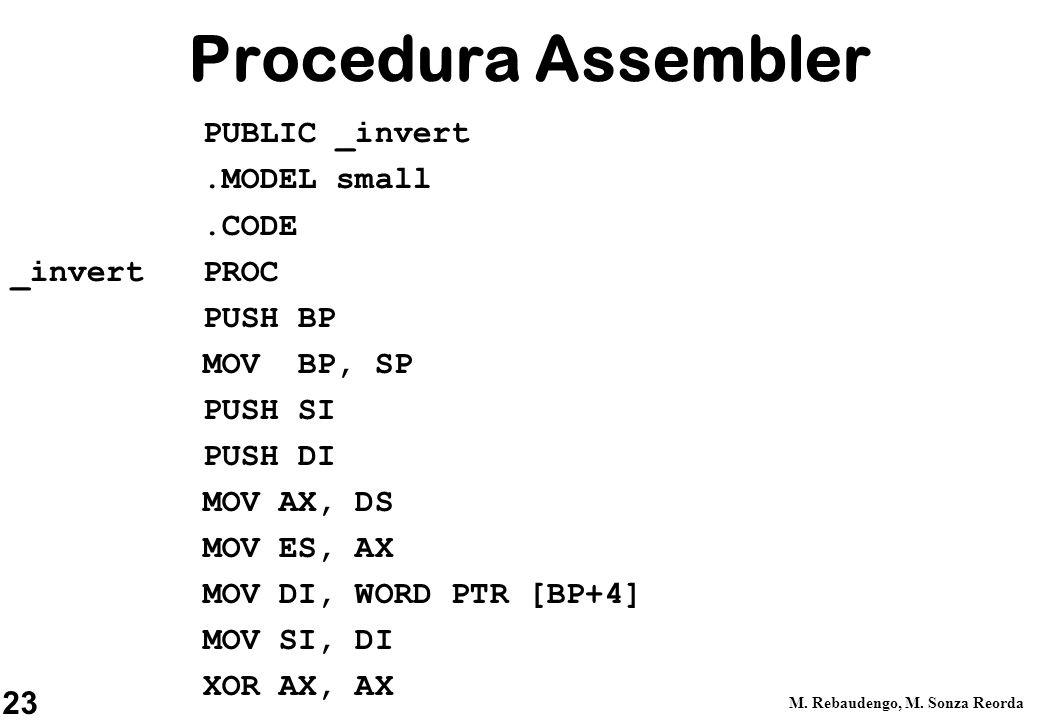 23 M. Rebaudengo, M. Sonza Reorda Procedura Assembler PUBLIC _invert.MODEL small.CODE _invert PROC PUSH BP MOV BP, SP PUSH SI PUSH DI MOV AX, DS MOV E