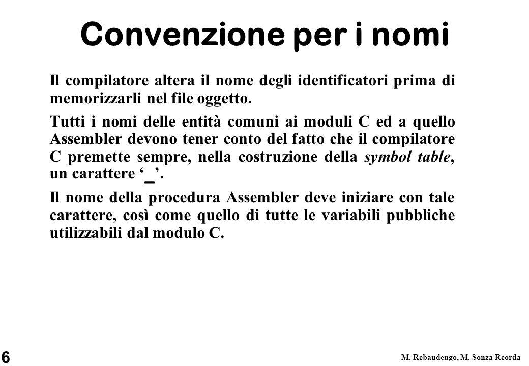 6 M. Rebaudengo, M. Sonza Reorda Convenzione per i nomi Il compilatore altera il nome degli identificatori prima di memorizzarli nel file oggetto. Tut