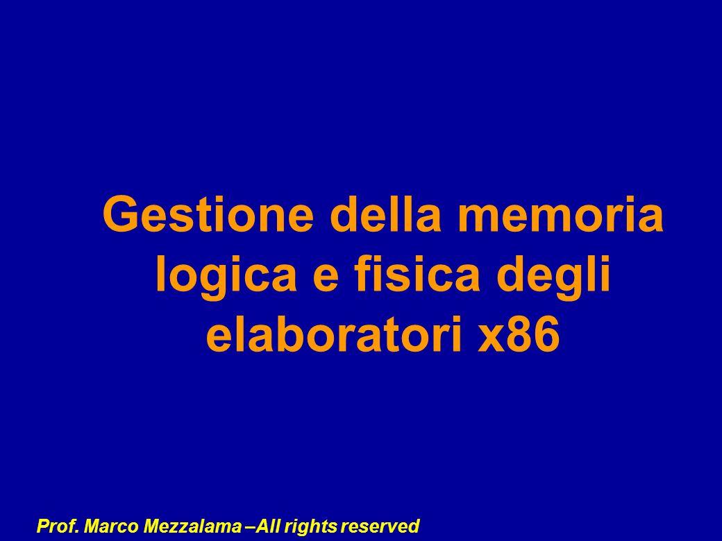 Prof. Marco Mezzalama –All rights reserved Gestione della memoria logica e fisica degli elaboratori x86