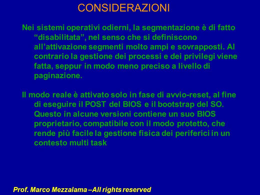 Prof. Marco Mezzalama –All rights reserved CONSIDERAZIONI Nei sistemi operativi odierni, la segmentazione è di fatto disabilitata, nel senso che si de