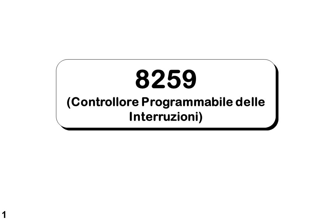 1 8259 (Controllore Programmabile delle Interruzioni) 8259 (Controllore Programmabile delle Interruzioni)