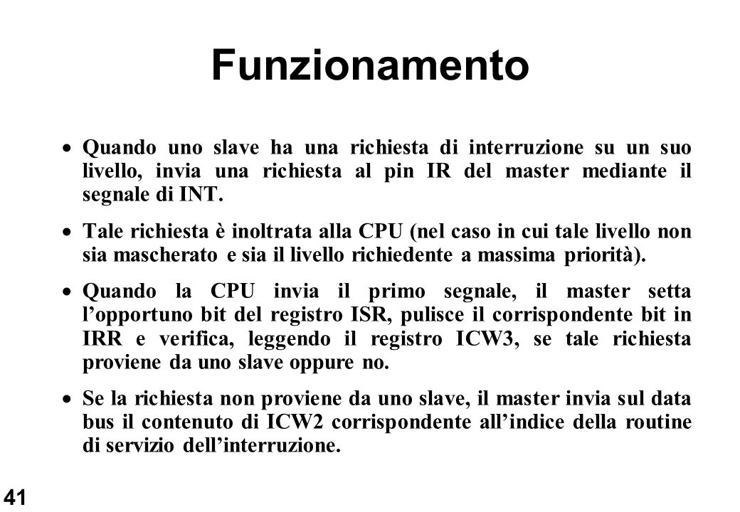 41 Funzionamento Quando uno slave ha una richiesta di interruzione su un suo livello, invia una richiesta al pin IR del master mediante il segnale di