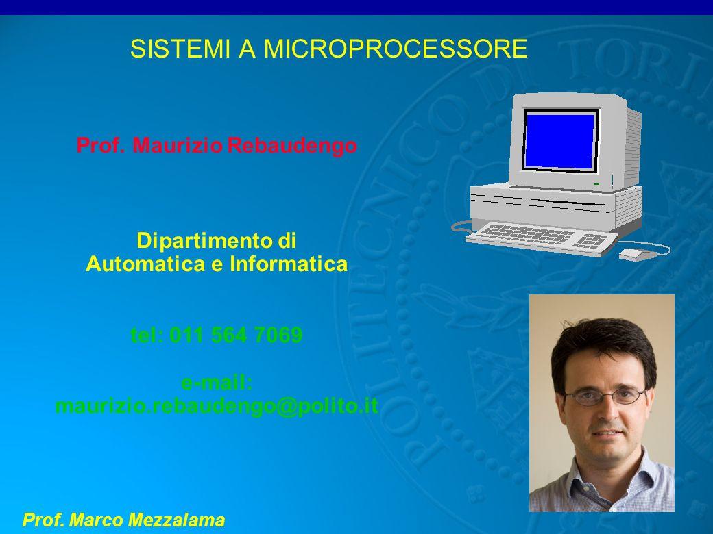 Prof. Marco Mezzalama SISTEMI A MICROPROCESSORE Prof. Maurizio Rebaudengo Dipartimento di Automatica e Informatica tel: 011 564 7069 e-mail: maurizio.