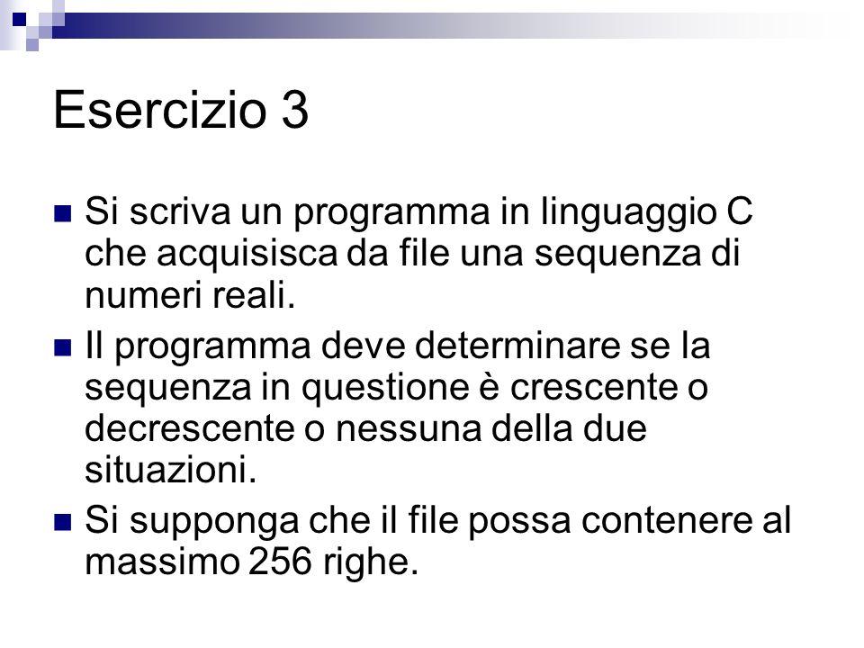 Esercizio 3 Si scriva un programma in linguaggio C che acquisisca da file una sequenza di numeri reali.
