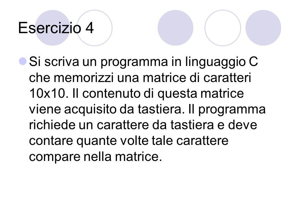Esercizio 4 Si scriva un programma in linguaggio C che memorizzi una matrice di caratteri 10x10.