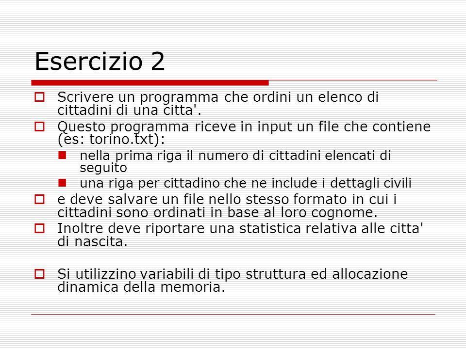 Esercizio 2 Scrivere un programma che ordini un elenco di cittadini di una citta'. Questo programma riceve in input un file che contiene (es: torino.t
