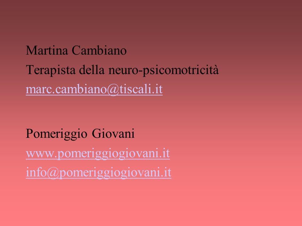 Martina Cambiano Terapista della neuro-psicomotricità marc.cambiano@tiscali.it Pomeriggio Giovani www.pomeriggiogiovani.it info@pomeriggiogiovani.it