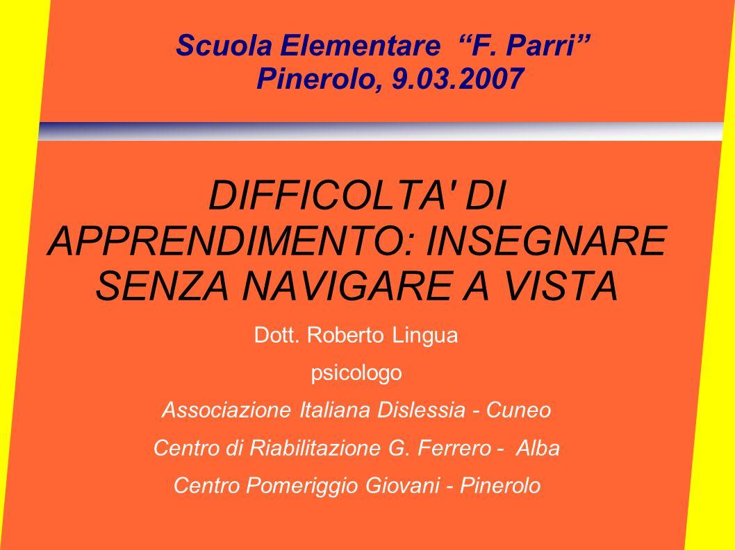 DIFFICOLTA' DI APPRENDIMENTO: INSEGNARE SENZA NAVIGARE A VISTA Dott. Roberto Lingua psicologo Associazione Italiana Dislessia - Cuneo Centro di Riabil