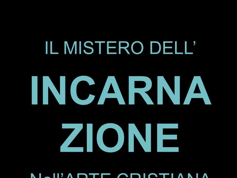 IL MISTERO DELL INCARNA ZIONE NellARTE CRISTIANA