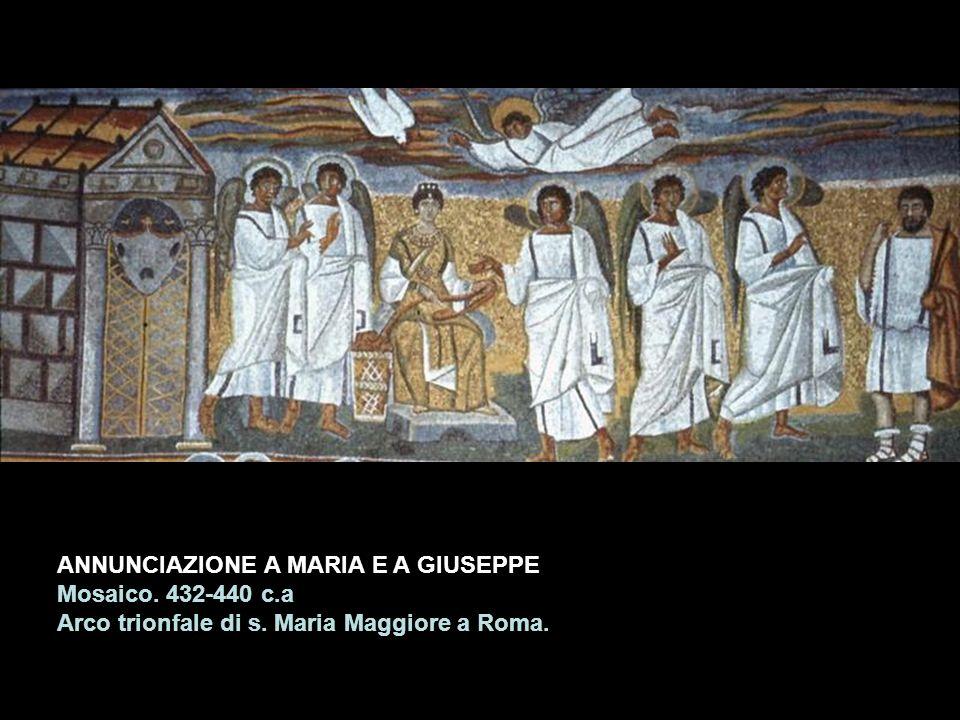 ANNUNCIAZIONE A MARIA E A GIUSEPPE Mosaico. 432-440 c.a Arco trionfale di s. Maria Maggiore a Roma.