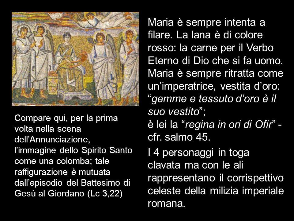 Maria è sempre intenta a filare. La lana è di colore rosso: la carne per il Verbo Eterno di Dio che si fa uomo. Maria è sempre ritratta come unimperat