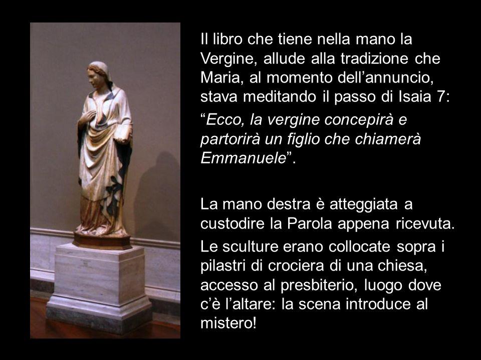 Il libro che tiene nella mano la Vergine, allude alla tradizione che Maria, al momento dellannuncio, stava meditando il passo di Isaia 7: Ecco, la ver