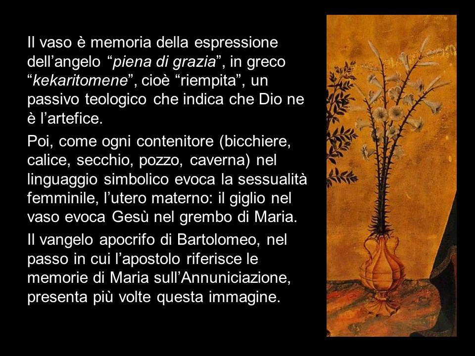 Il vaso è memoria della espressione dellangelo piena di grazia, in grecokekaritomene, cioè riempita, un passivo teologico che indica che Dio ne è lart