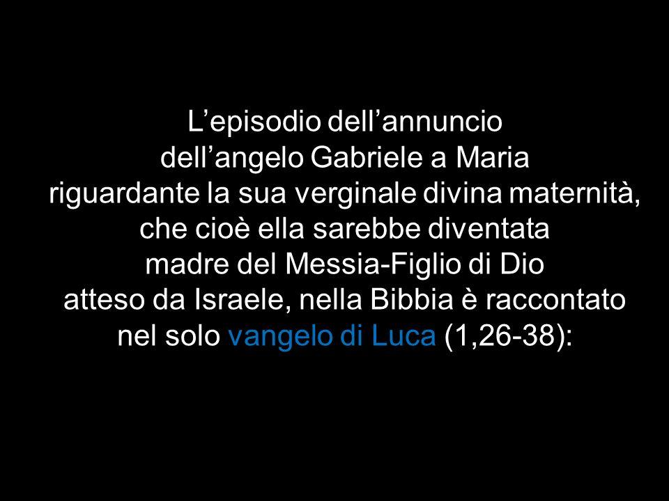 Lepisodio dellannuncio dellangelo Gabriele a Maria riguardante la sua verginale divina maternità, che cioè ella sarebbe diventata madre del Messia-Fig