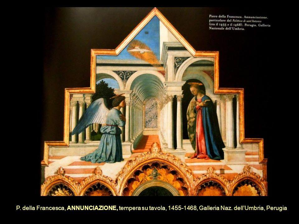 P. della Francesca, ANNUNCIAZIONE, tempera su tavola, 1455-1468, Galleria Naz. dellUmbria, Perugia