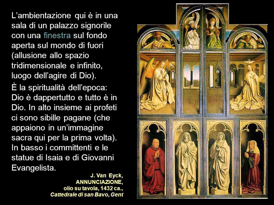 J. Van Eyck, ANNUNCIAZIONE, olio su tavola, 1432 ca., Cattedrale di san Bavo, Gent Lambientazione qui è in una sala di un palazzo signorile con una fi