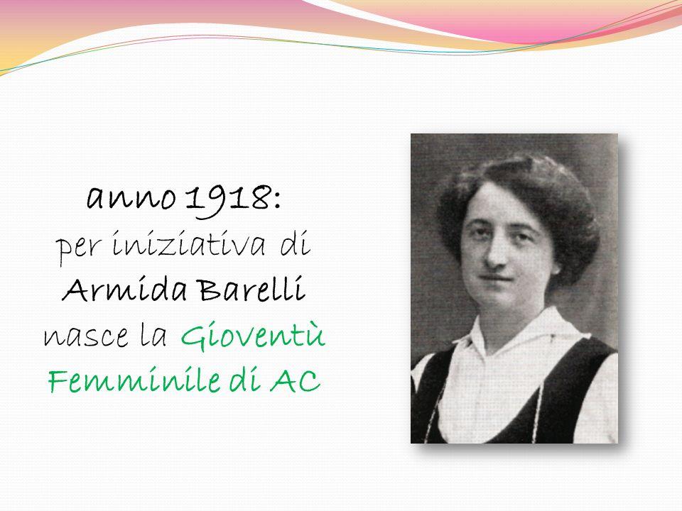 anno 1918: per iniziativa di Armida Barelli nasce la Gioventù Femminile di AC
