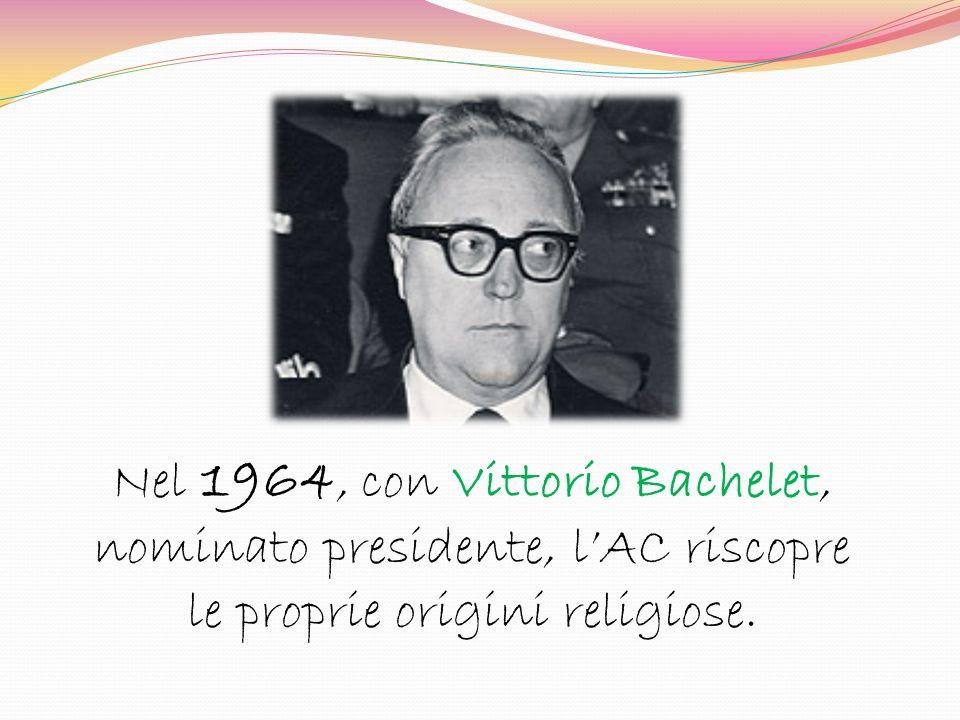 Nel 1964, con Vittorio Bachelet, nominato presidente, lAC riscopre le proprie origini religiose.