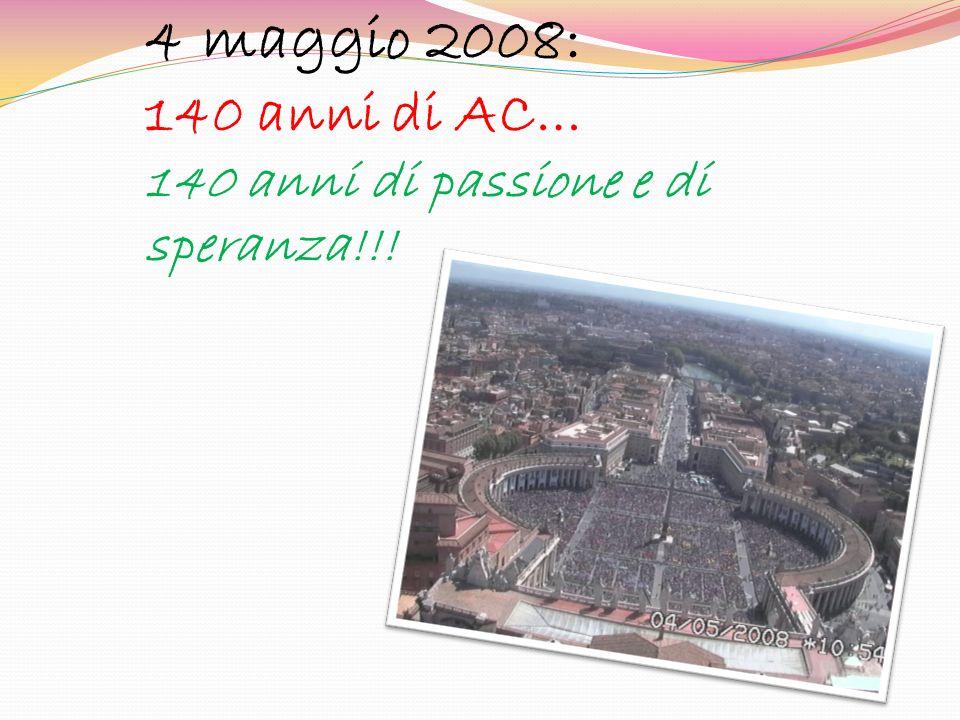 4 maggio 2008: 140 anni di AC… 140 anni di passione e di speranza!!!