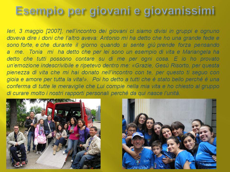 Ieri, 3 maggio [2007], nellincontro dei giovani ci siamo divisi in gruppi e ognuno doveva dire i doni che laltro aveva: Antonio mi ha detto che ho una