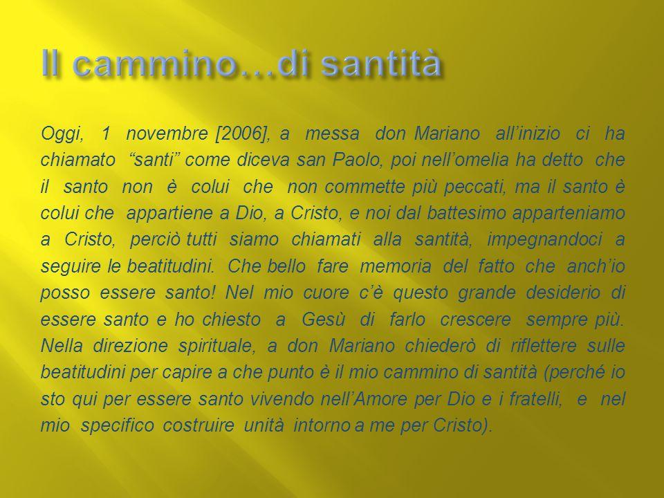 Oggi, 1 novembre [2006], a messa don Mariano allinizio ci ha chiamato santi come diceva san Paolo, poi nellomelia ha detto che il santo non è colui ch