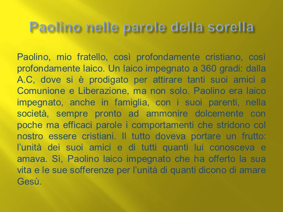 Paolino, mio fratello, così profondamente cristiano, così profondamente laico. Un laico impegnato a 360 gradi: dalla A.C, dove si è prodigato per atti