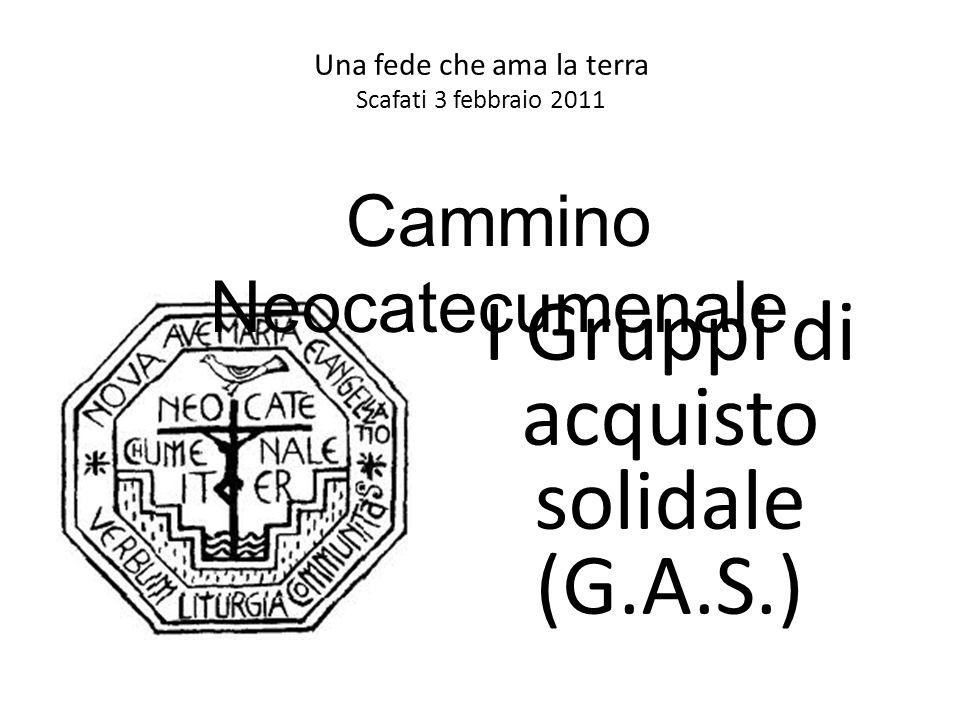 Una fede che ama la terra Scafati 3 febbraio 2011 I Gruppi di acquisto solidale (G.A.S.) Cammino Neocatecumenale