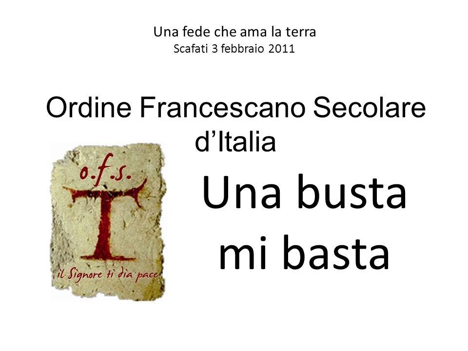 Una fede che ama la terra Scafati 3 febbraio 2011 Una busta mi basta Ordine Francescano Secolare dItalia