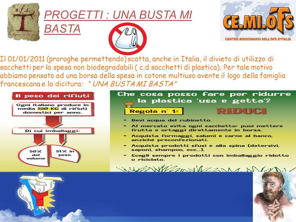 PROGETTI : UNA BUSTA MI BASTA Il 01/01/2011 (proroghe permettendo) scatta, anche in Italia, il divieto di utilizzo di sacchetti per la spesa non biode