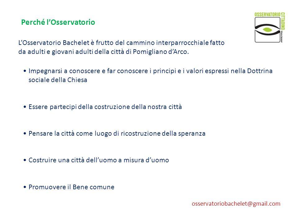 Perché lOsservatorio ? LOsservatorio Bachelet è frutto del cammino interparrocchiale fatto da adulti e giovani adulti della città di Pomigliano dArco.