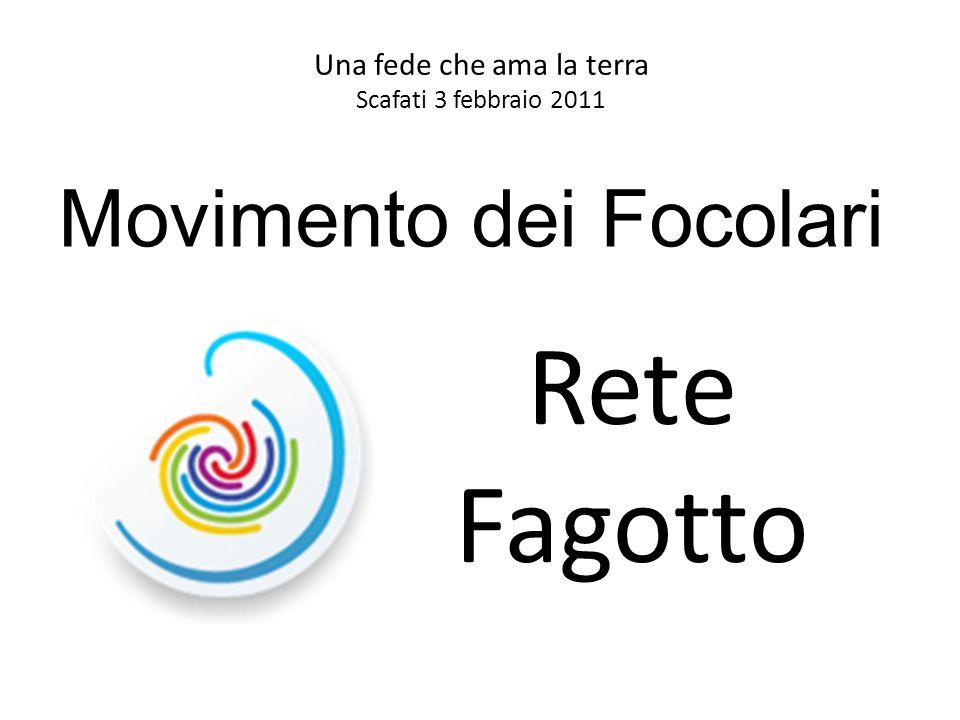 Una fede che ama la terra Scafati 3 febbraio 2011 Rete Fagotto Movimento dei Focolari