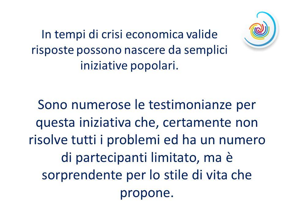 In tempi di crisi economica valide risposte possono nascere da semplici iniziative popolari. Sono numerose le testimonianze per questa iniziativa che,