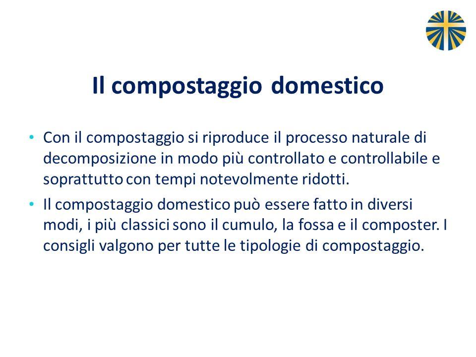 Il compostaggio domestico Con il compostaggio si riproduce il processo naturale di decomposizione in modo più controllato e controllabile e soprattutt