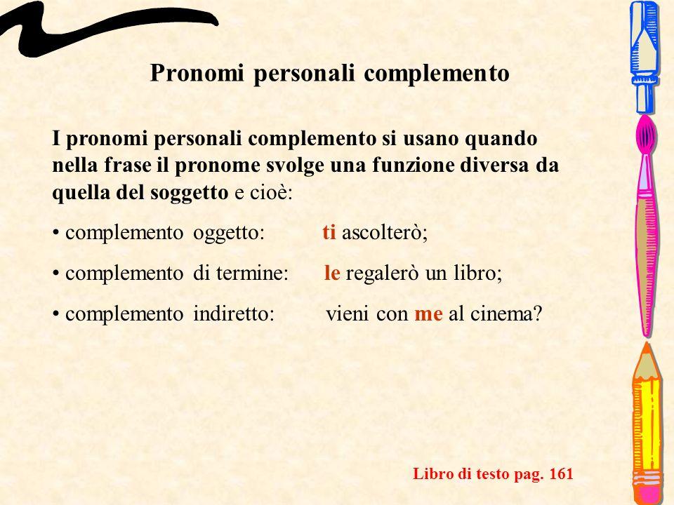 Pronomi personali Persona 1^ singolare 2^ singolare 3^ singolare 1^ plurale 2^ plurale 3^ plurale maschile femminile Funzione soggetto io tu egli, lui