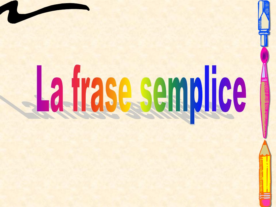 Ogni testo è costituito da frasi: da una sola frase (frase semplice o proposizione) o da più frasi (frase complessa o periodo).