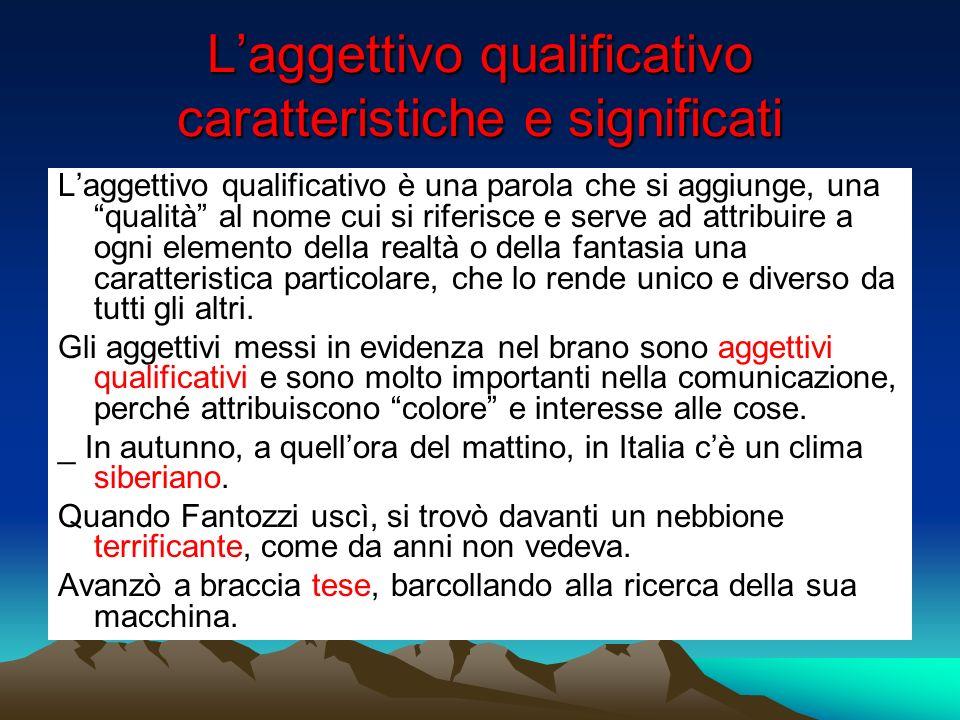 Laggettivo qualificativo caratteristiche e significati Laggettivo qualificativo è una parola che si aggiunge, una qualità al nome cui si riferisce e s