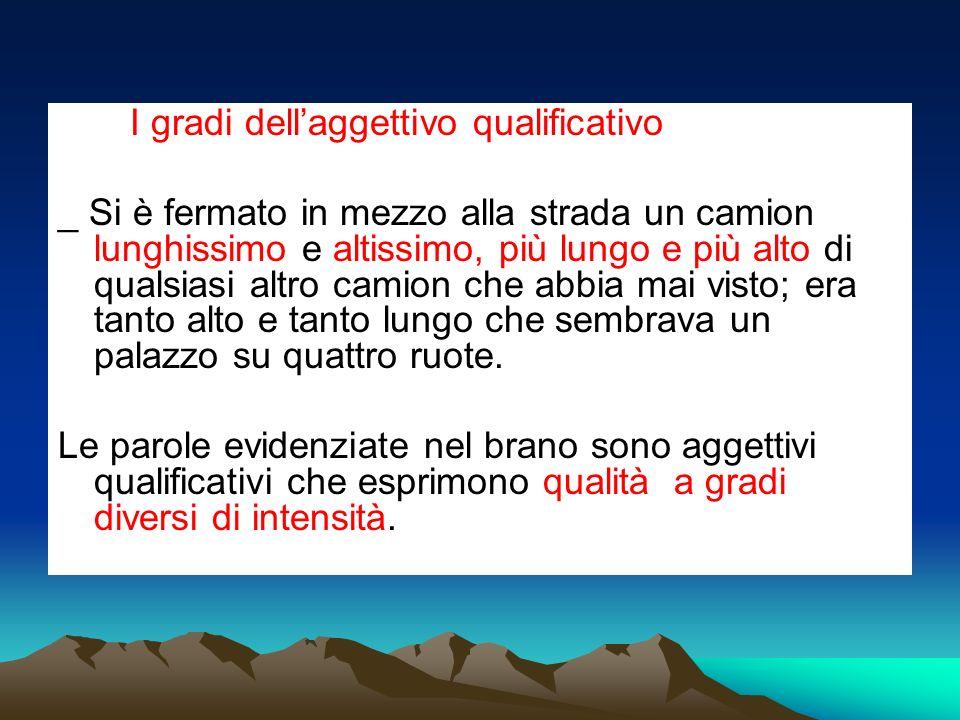 Laggettivo qualificativo può essere espresso secondo tre diversi gradi di intensità: 1.