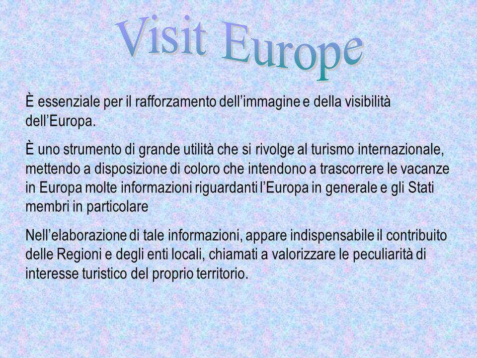 È essenziale per il rafforzamento dellimmagine e della visibilità dellEuropa. È uno strumento di grande utilità che si rivolge al turismo internaziona