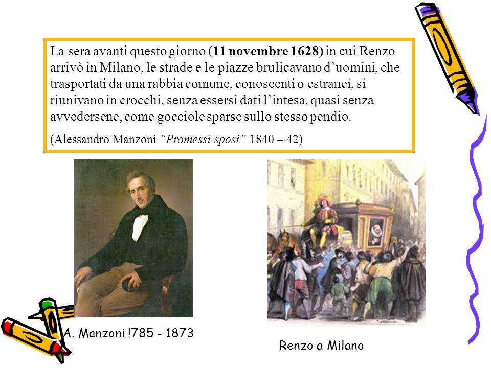 La sera avanti questo giorno (11 novembre 1628) in cui Renzo arrivò in Milano, le strade e le piazze brulicavano duomini, che trasportati da una rabbi