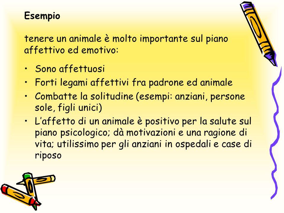 Esempio tenere un animale è molto importante sul piano affettivo ed emotivo: Sono affettuosi Forti legami affettivi fra padrone ed animale Combatte la