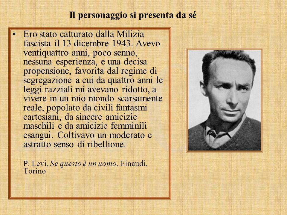 Il personaggio si presenta da sé Ero stato catturato dalla Milizia fascista il 13 dicembre 1943. Avevo ventiquattro anni, poco senno, nessuna esperien